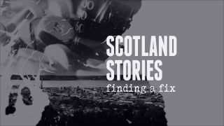 Scotland Stories: Finding A Fix